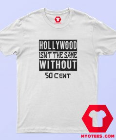 Hollywood Isn't The Same Without 50 Cent Sweatshirt T Shirt