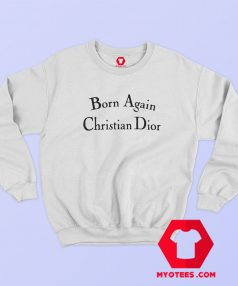 Born Again Christian Dior Graphic Sweatshirt