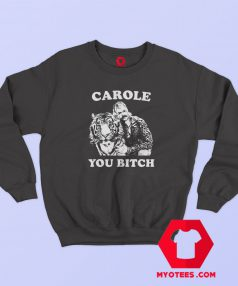 Carole You Bitch Tiger King Unisex Sweatshirt