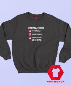 Coronavirus Do Not like Share Go Viral Sweatshirt