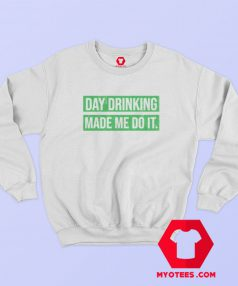 Day Drinking Made Me Do It Graphic Sweatshirt