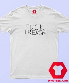 New Fuck Trevor Graphic T Shirt