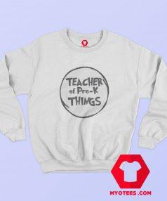 Teacher Of Pre k Things Graphic Sweatshirt