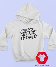 The One Where we All Stay Home Hoodie