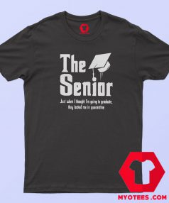 The Senior Just When I Thought Graphic T Shirt