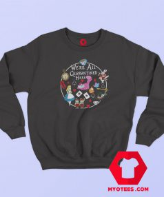 Were All Quarantine Here Graphic Sweatshirt