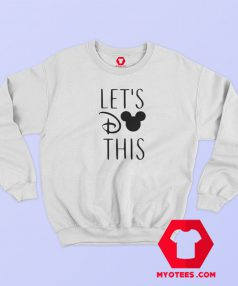 Funny Disney Let's Do This Sweatshirt