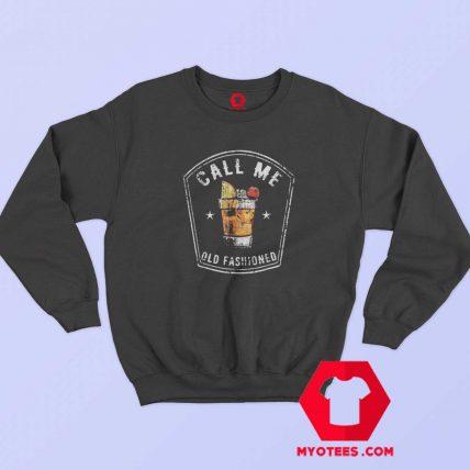 Call Me Old Fashioned Whiskey Unisex Sweatshirt