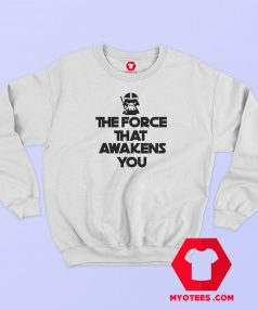 The Force That Awakens You Graphic Sweatshirt