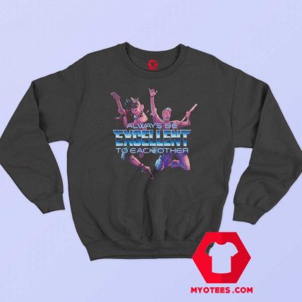 Always Be Excellent To Each Other Bill and Ted Sweatshirt