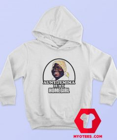 Aunt Jemima is My Home Girl Unisex Hoodie