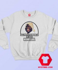 Aunt Jemima is My Home Girl Unisex Sweatshirt