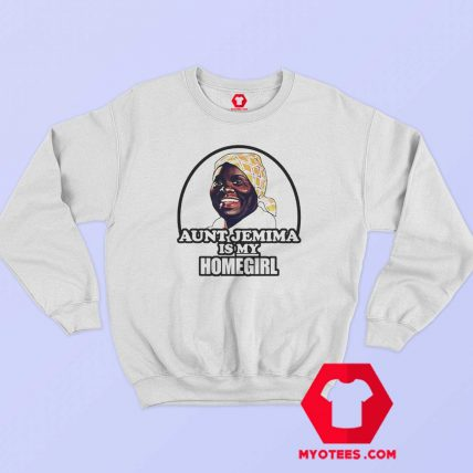 Aunt Jemima is My Home Girl Unisex Sweatshirt
