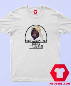 Aunt Jemima is My Home Girl Unisex T shirt