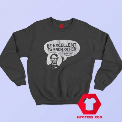 Be Excellent Bill and Ted Unisex Sweatshirt