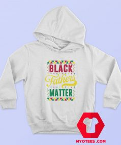 Black Fathers Matter Happy Father's Day Hoodie