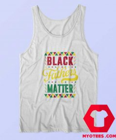 Black Fathers Matter Happy Father's Day Tank Top