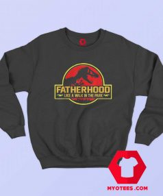 Funny Fatherhood Like A Walk in the Park Sweatshirt