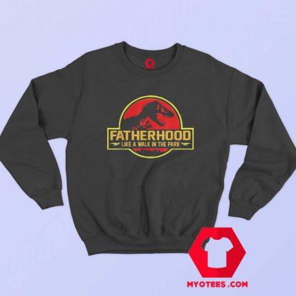 Funny Fatherhood Like A Walk in the Park Sweatshirt