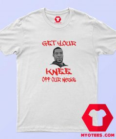 George Floyd Get Your Knee Off Our Necks T shirt