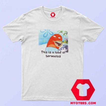 SpongeBob SquarePants This Is A Load Of Barnacles T shirt