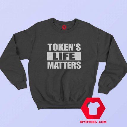 Tokens Life Matters Funny Unisex Sweatshirt