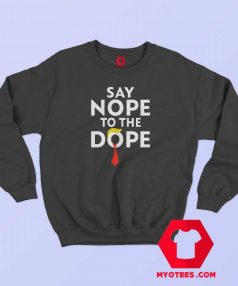 Trump Say Nope to The Dope Unisex Sweatshirt