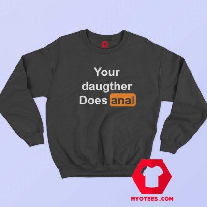 Your Daughter Does Anal Pornhub Unisex Sweatshirt