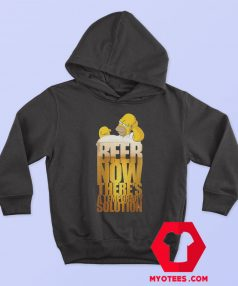 Beer Now Theres A Temporary Solution Hoodie