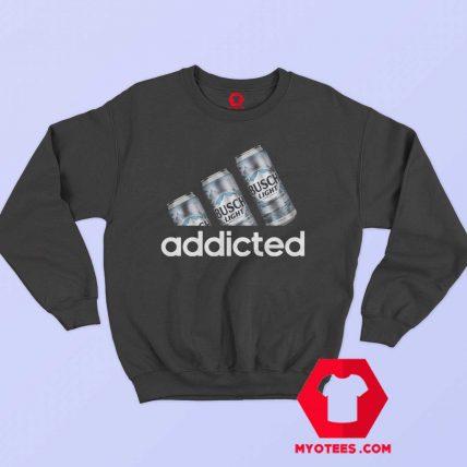 Busch Light Addicted Parody Unisex Sweatshirt