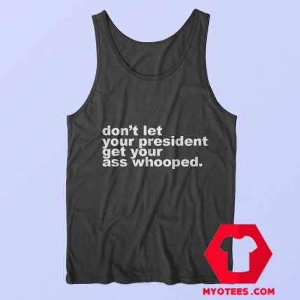 Dont Let Your President Get Your Ass Whooped Tank Top