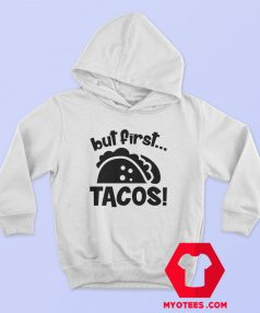 First Tacos Mexican Food Lover Funny Hoodie