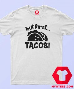 First Tacos Mexican Food Lover Funny T shirt