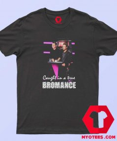 Got Talent Caught in a True Bromance T Shirt