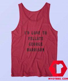 Id Love To Fellate George Harrison Unisex Tank Top