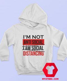 Im Not Anti Social Im Social Distancing Hoodie
