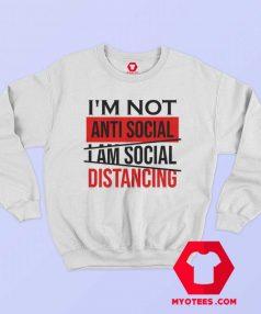 Im Not Anti Social Im Social Distancing Sweatshirt