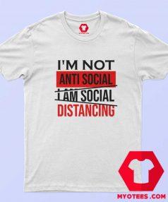 Im Not Anti Social Im Social Distancing T Shirt
