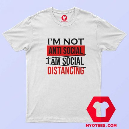 Im Not Anti Social Im Social Distancing T Shirt