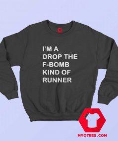 Im a Drop The F Bomb Kind Of Runner Sweatshirt