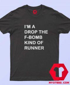 Im a Drop The F Bomb Kind Of Runner T Shirt
