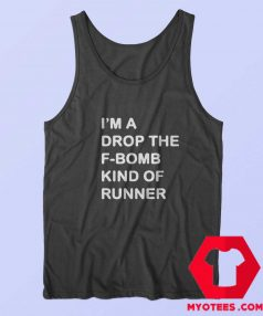 Im a Drop The F Bomb Kind Of Runner Tank Top