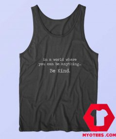 In A World Where You Can Be Anything Tank Top