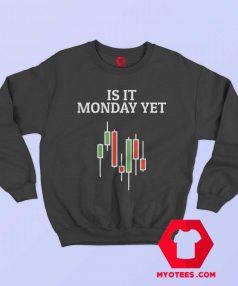 Is It Monday Yet Stock Market Traders Unisex Sweatshirt