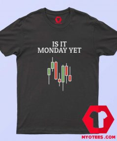 Is It Monday Yet Stock Market Traders Unisex T Shirt