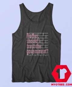 Mother Should I Trust The Government Tank Top