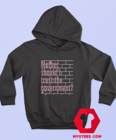 Mother Should I Trust The Government Unisex Hoodie
