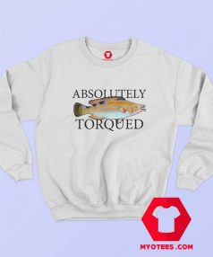 Old Fish Art Absolutely Torqued Unisex Sweatshirt