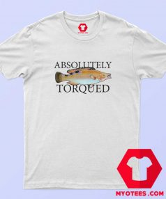Old Fish Art Absolutely Torqued Unisex T Shirt
