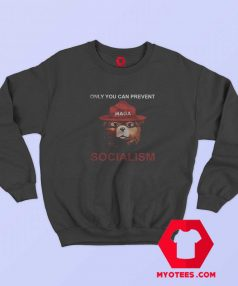 Only You Can Prevent Socialism Maga Bear Sweatshirt